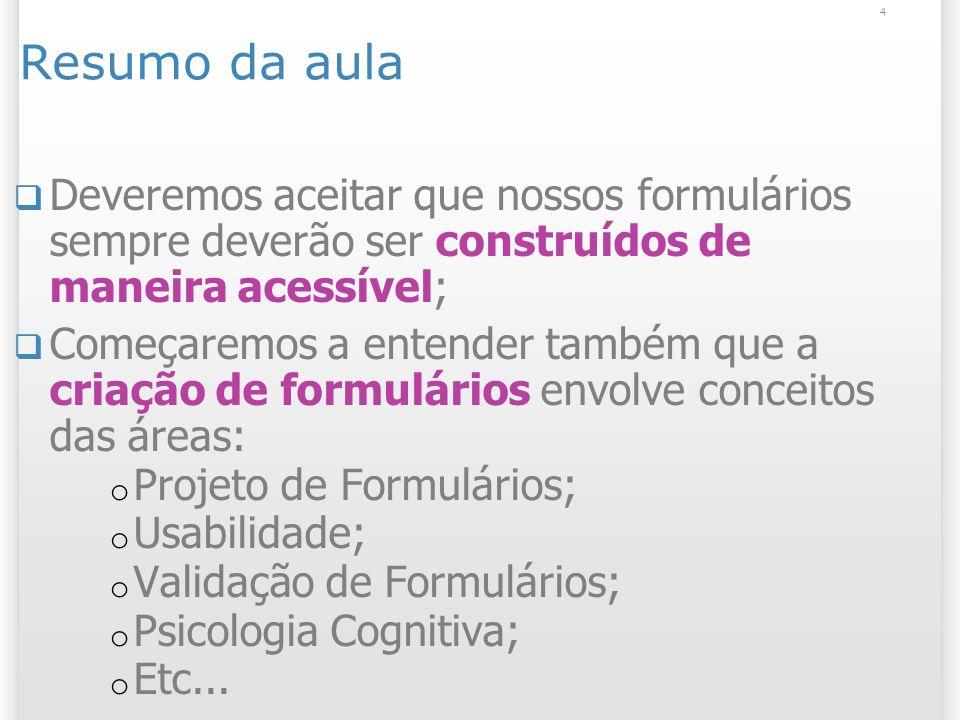 5 Material extra referente ao assunto da aula http://www.maujor.com/blog/w3c/rec- forms.html http://www.maujor.com/blog/w3c/rec- forms.html http://www.w3schools.com/html/html_forms.