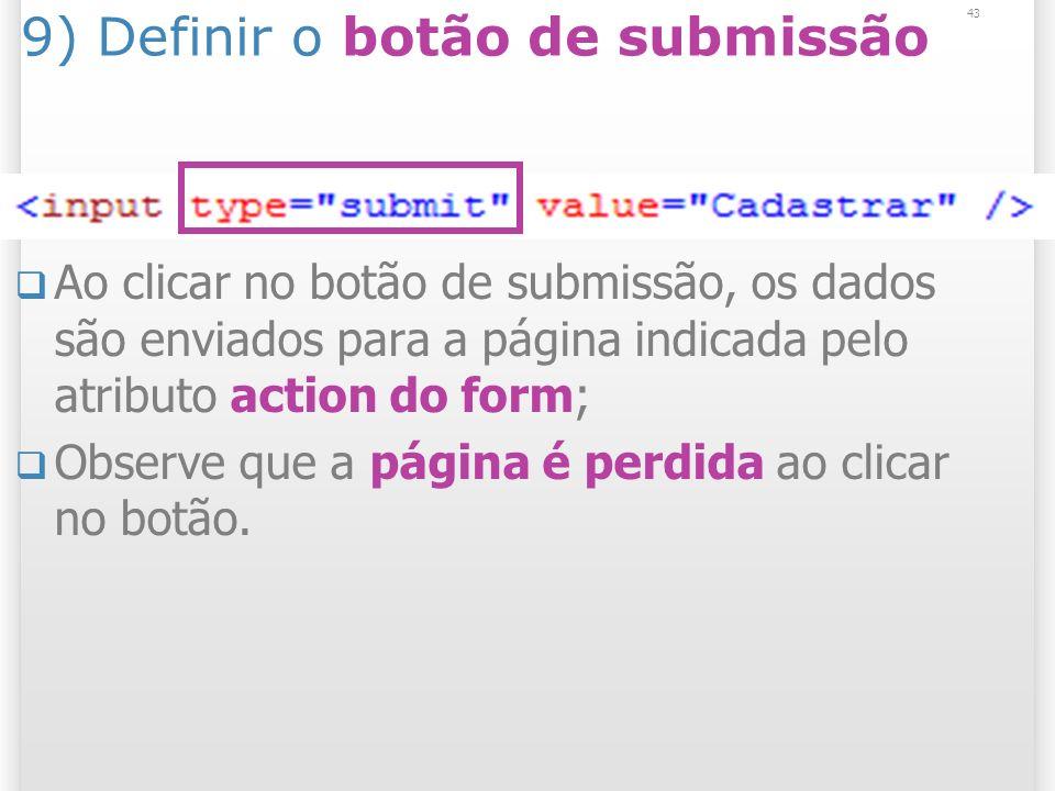 9) Definir o botão de submissão Ao clicar no botão de submissão, os dados são enviados para a página indicada pelo atributo action do form; Observe qu