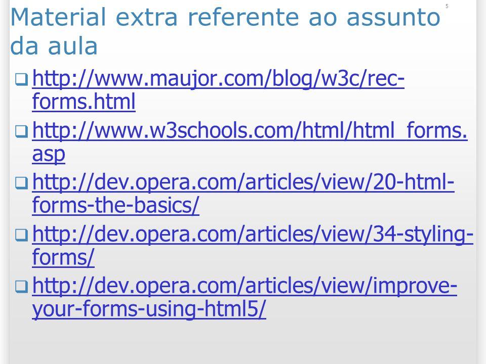 5 Material extra referente ao assunto da aula http://www.maujor.com/blog/w3c/rec- forms.html http://www.maujor.com/blog/w3c/rec- forms.html http://www