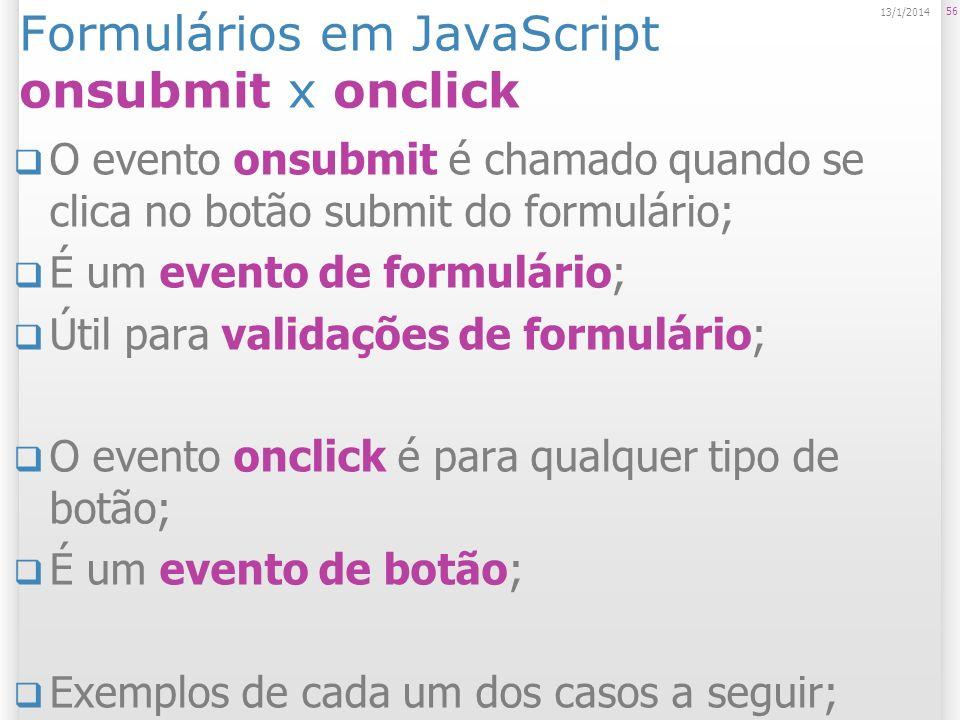 Formulários em JavaScript onsubmit x onclick O evento onsubmit é chamado quando se clica no botão submit do formulário; É um evento de formulário; Úti