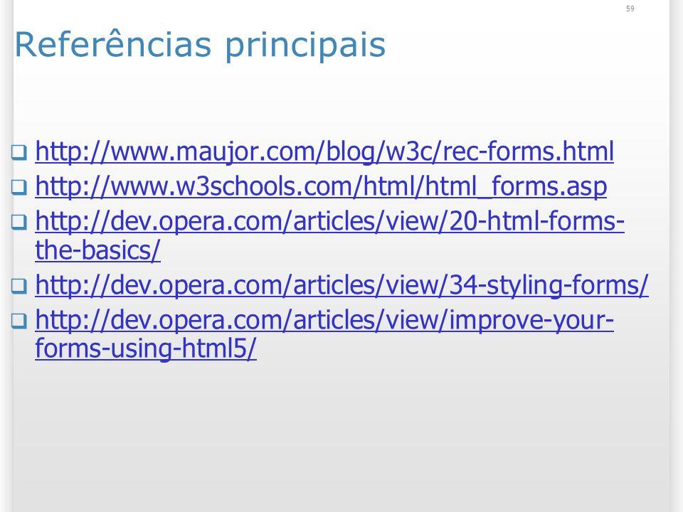59 Referências principais http://www.maujor.com/blog/w3c/rec-forms.html http://www.w3schools.com/html/html_forms.asp http://dev.opera.com/articles/vie