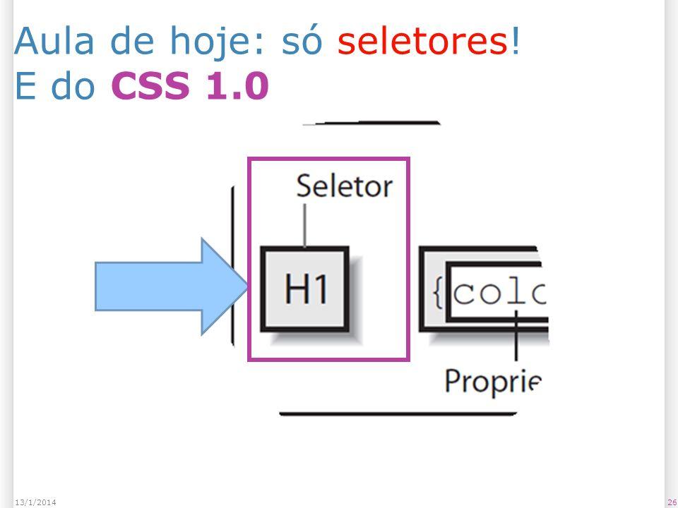 Aula de hoje: só seletores! E do CSS 1.0 2613/1/2014