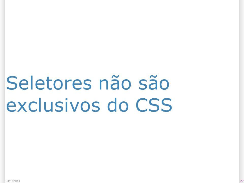 Seletores não são exclusivos do CSS 2713/1/2014