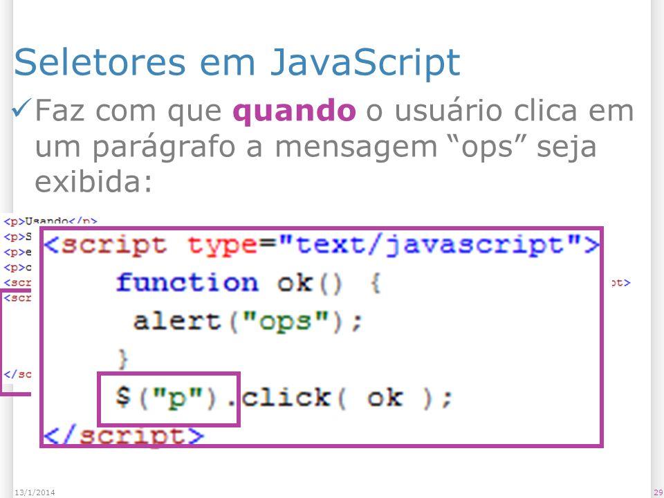 Seletores em JavaScript Faz com que quando o usuário clica em um parágrafo a mensagem ops seja exibida: 2913/1/2014