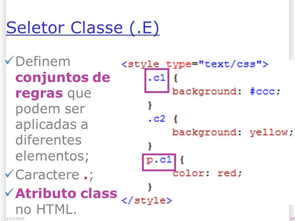 Seletor Classe (.E) Definem conjuntos de regras que podem ser aplicadas a diferentes elementos; Caractere.; Atributo class no HTML.