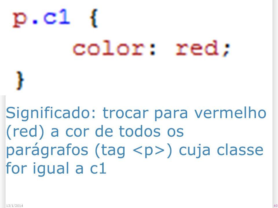 Significado: trocar para vermelho (red) a cor de todos os parágrafos (tag ) cuja classe for igual a c1 4013/1/2014