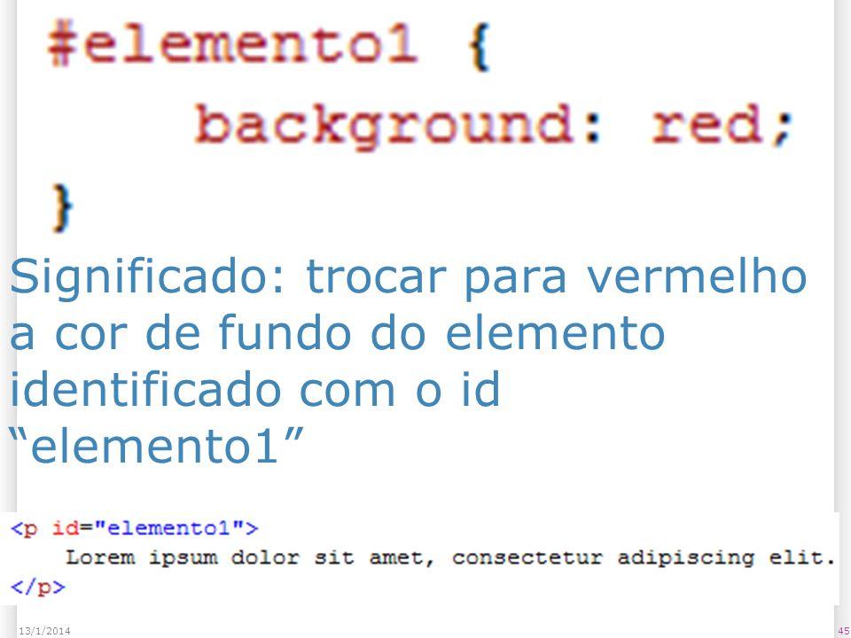 Significado: trocar para vermelho a cor de fundo do elemento identificado com o id elemento1 4513/1/2014