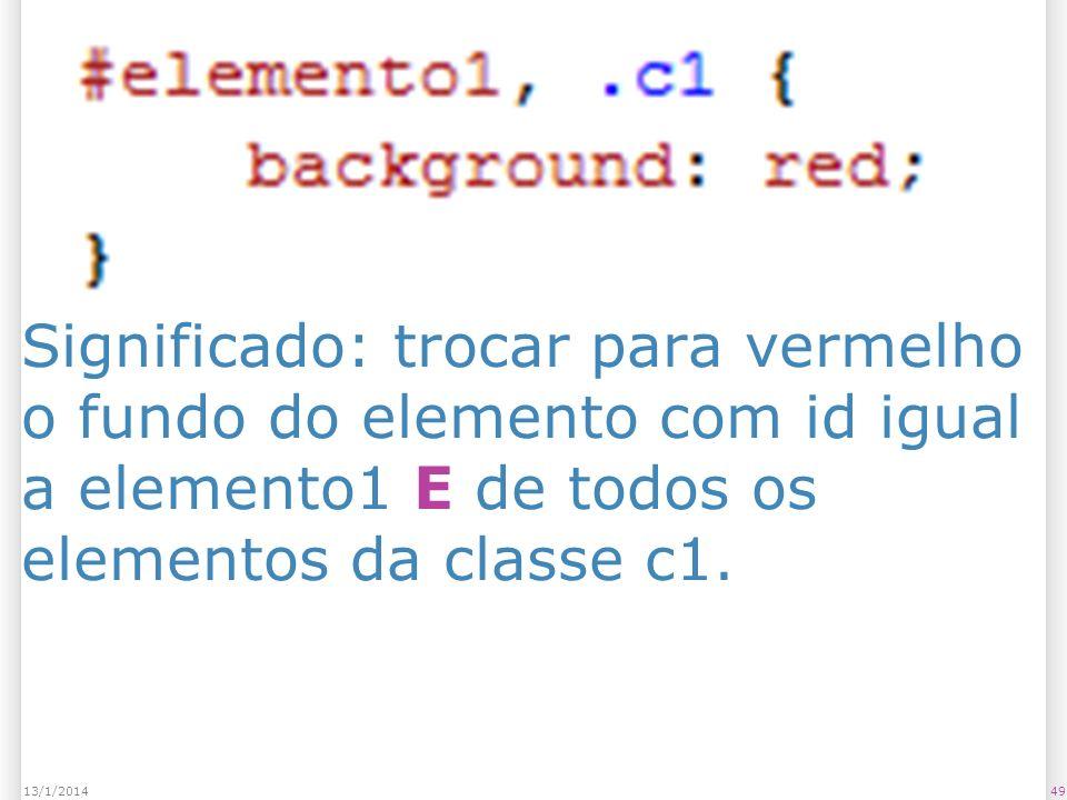 Significado: trocar para vermelho o fundo do elemento com id igual a elemento1 E de todos os elementos da classe c1.