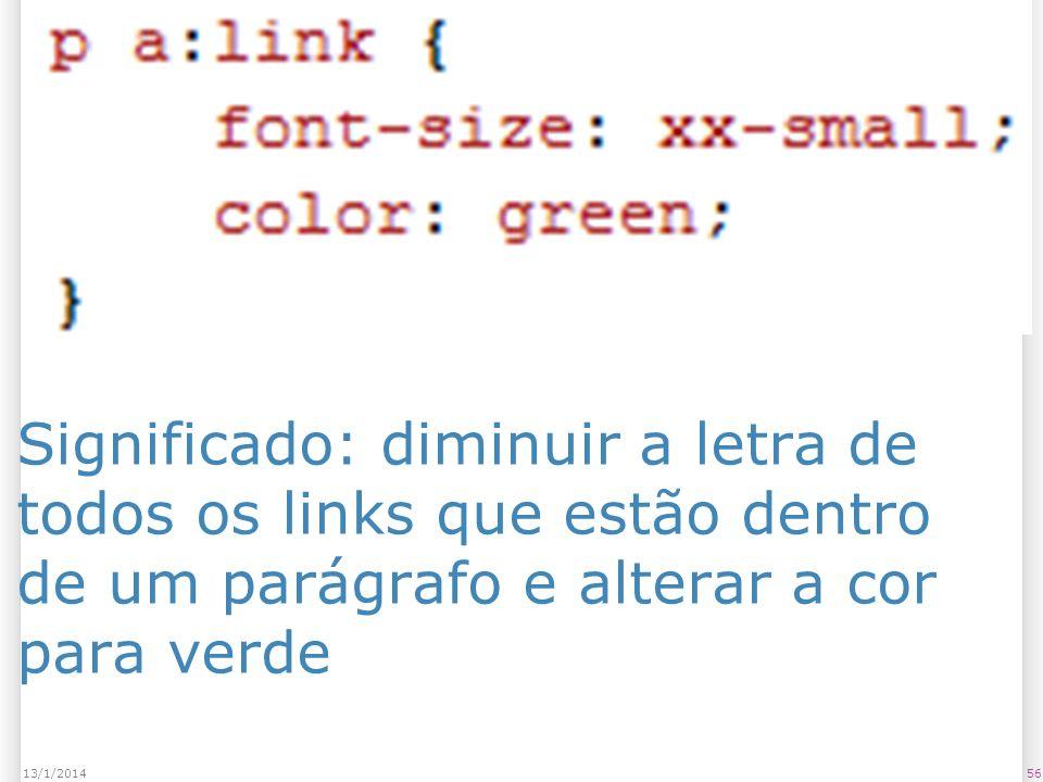 Significado: diminuir a letra de todos os links que estão dentro de um parágrafo e alterar a cor para verde 5613/1/2014
