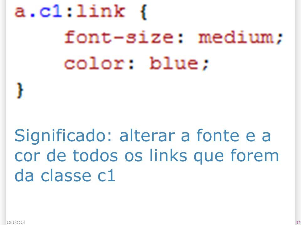 Significado: alterar a fonte e a cor de todos os links que forem da classe c1 5713/1/2014