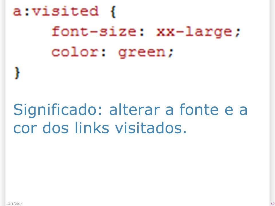 Significado: alterar a fonte e a cor dos links visitados. 6013/1/2014