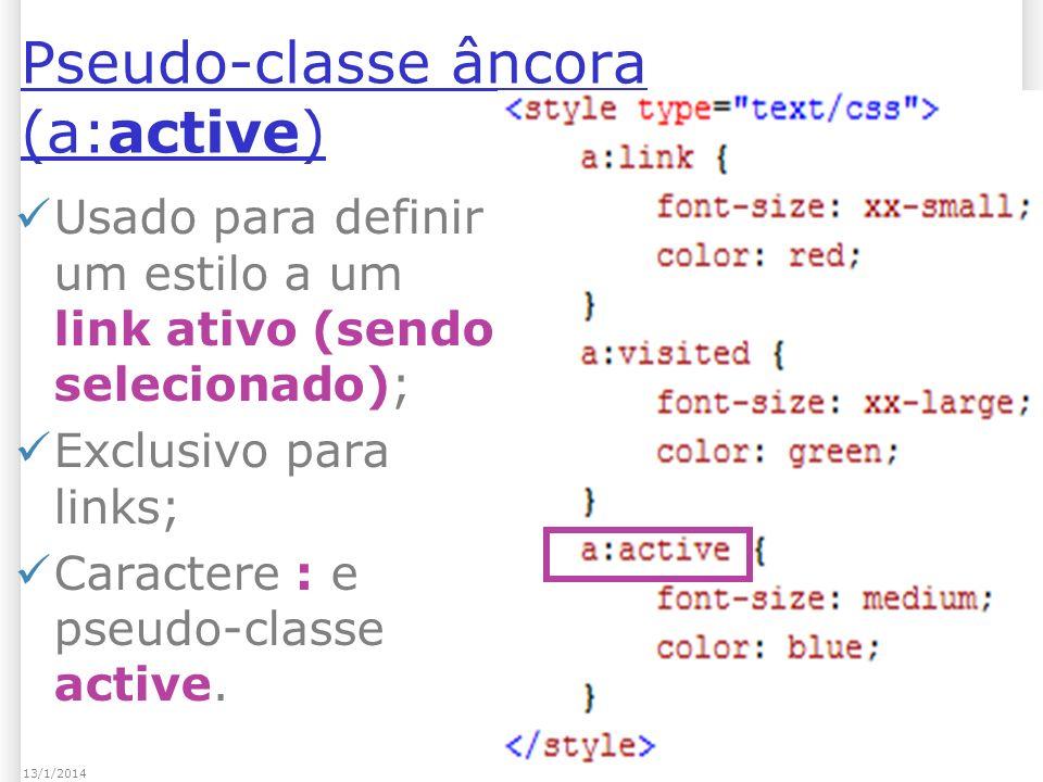 Pseudo-classe âncora (a:active) Usado para definir um estilo a um link ativo (sendo selecionado); Exclusivo para links; Caractere : e pseudo-classe active.
