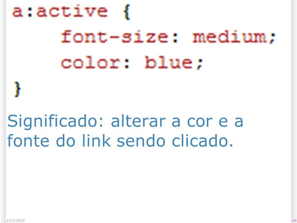 Significado: alterar a cor e a fonte do link sendo clicado. 6413/1/2014