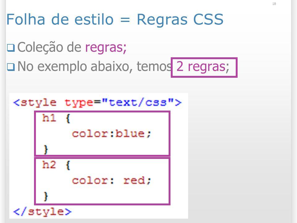 Folha de estilo = Regras CSS Coleção de regras; No exemplo abaixo, temos 2 regras; 18