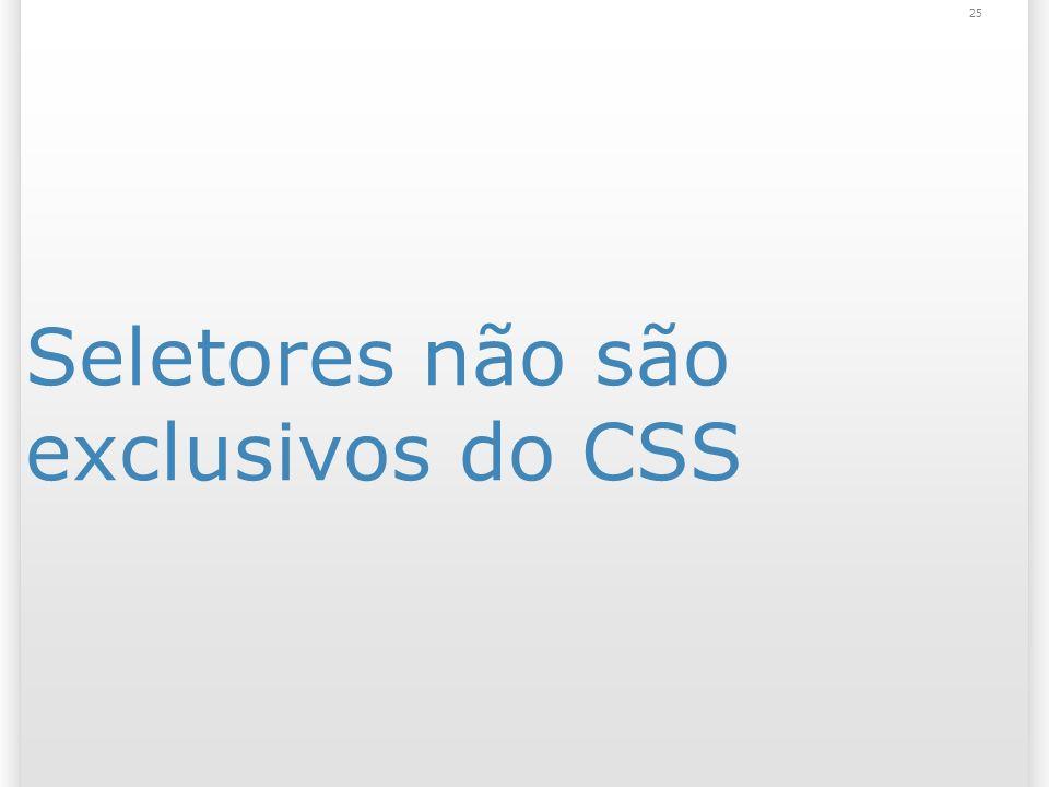 Seletores não são exclusivos do CSS 25