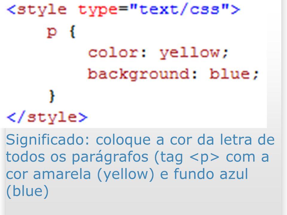 Significado: coloque a cor da letra de todos os parágrafos (tag com a cor amarela (yellow) e fundo azul (blue) 33