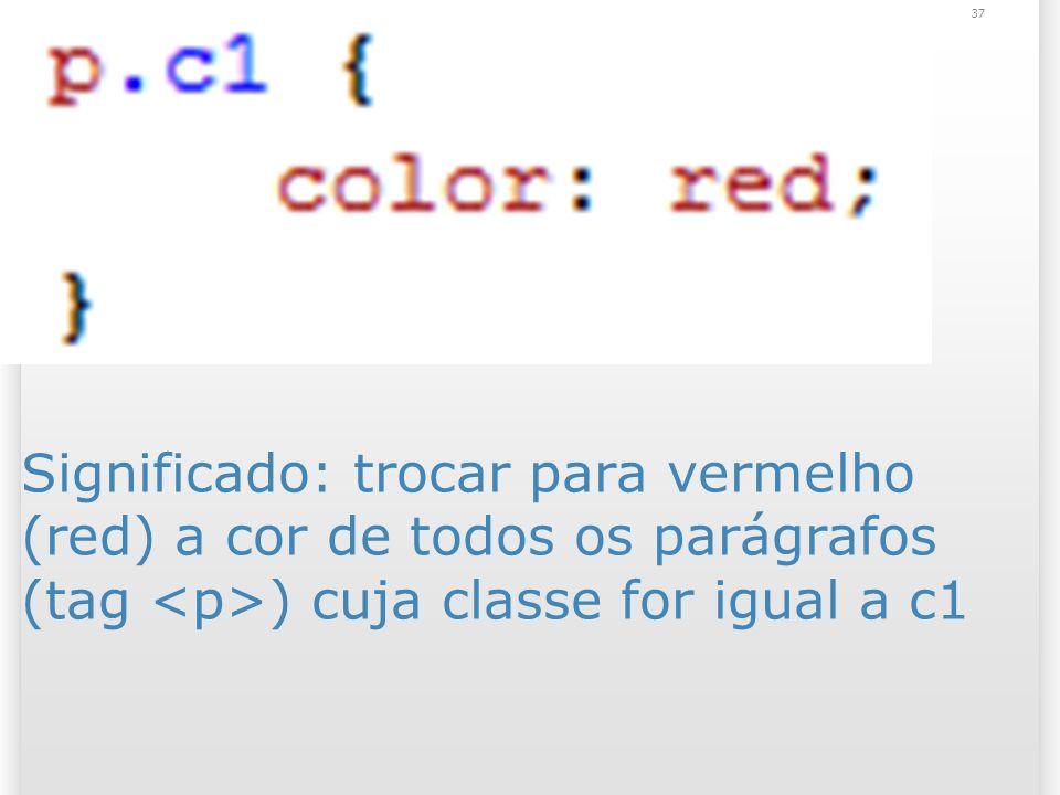 Significado: trocar para vermelho (red) a cor de todos os parágrafos (tag ) cuja classe for igual a c1 37