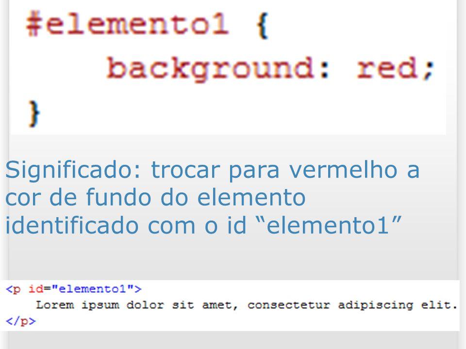 Significado: trocar para vermelho a cor de fundo do elemento identificado com o id elemento1 42