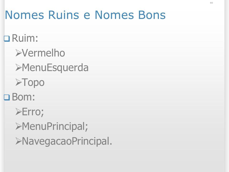 Nomes Ruins e Nomes Bons Ruim: Vermelho MenuEsquerda Topo Bom: Erro; MenuPrincipal; NavegacaoPrincipal.