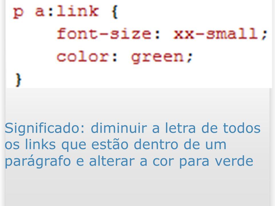 Significado: diminuir a letra de todos os links que estão dentro de um parágrafo e alterar a cor para verde 53