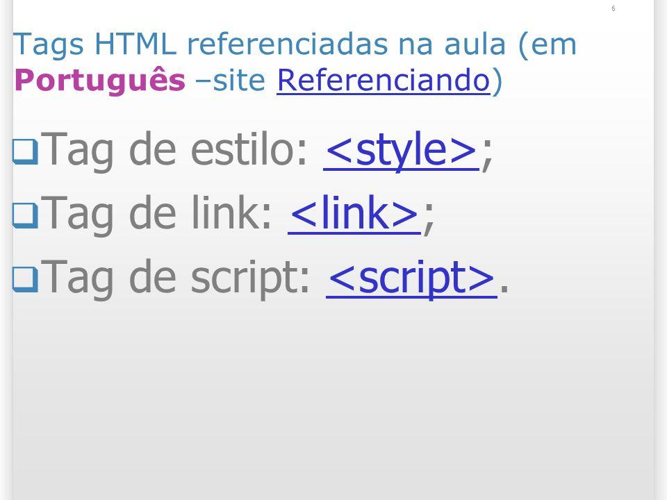 7 Tags HTML referenciadas na aula (em Inglês – site SitePoint)SitePoint Tag de estilo: ; Tag de link: ; Tag de script: ;<script>