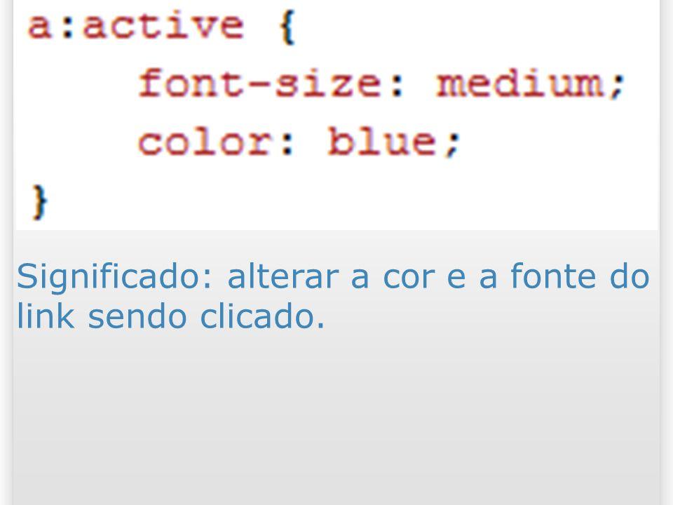 Significado: alterar a cor e a fonte do link sendo clicado. 61