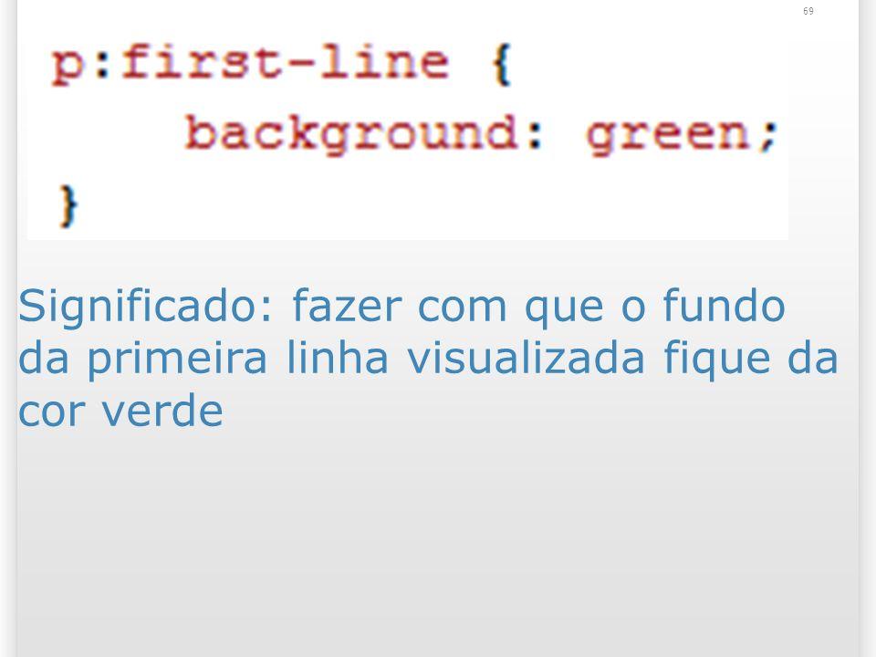 Significado: fazer com que o fundo da primeira linha visualizada fique da cor verde 69