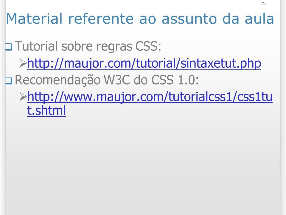 71 Material referente ao assunto da aula Tutorial sobre regras CSS: http://maujor.com/tutorial/sintaxetut.php Recomendação W3C do CSS 1.0: http://www.maujor.com/tutorialcss1/css1tu t.shtml http://www.maujor.com/tutorialcss1/css1tu t.shtml