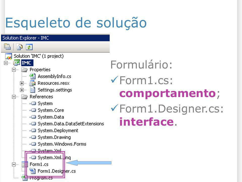 Esqueleto de solução Formulário: Form1.cs: comportamento; Form1.Designer.cs: interface.