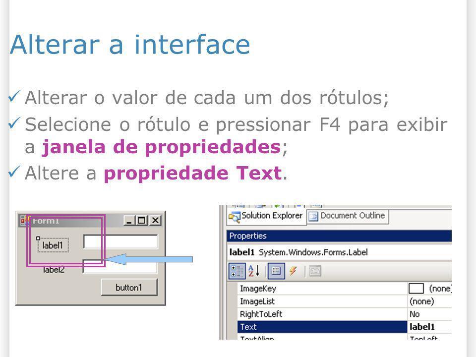 Alterar a interface Alterar o valor de cada um dos rótulos; Selecione o rótulo e pressionar F4 para exibir a janela de propriedades; Altere a propried