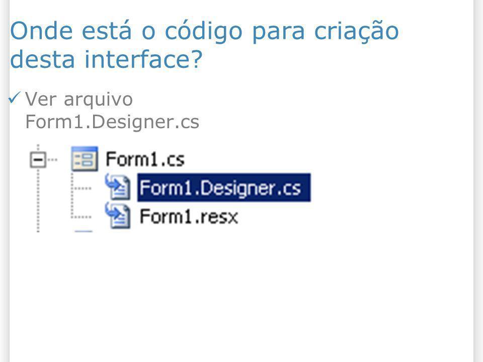 Onde está o código para criação desta interface? Ver arquivo Form1.Designer.cs