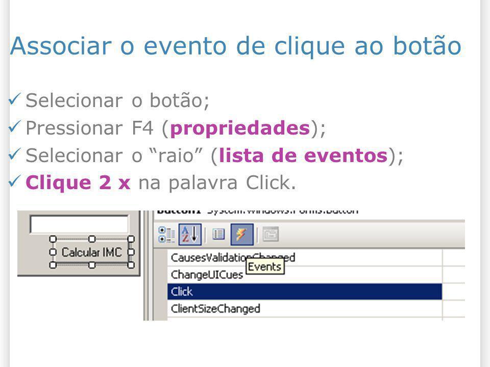 Associar o evento de clique ao botão Selecionar o botão; Pressionar F4 (propriedades); Selecionar o raio (lista de eventos); Clique 2 x na palavra Cli