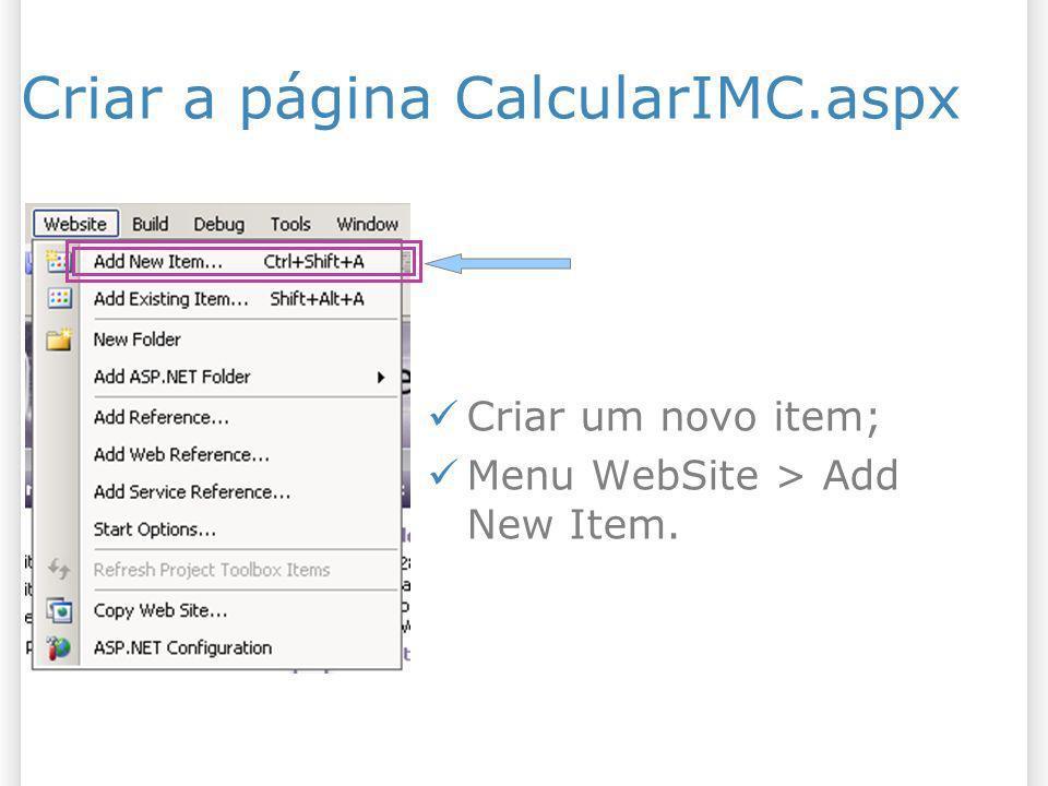 Criar a página CalcularIMC.aspx Criar um novo item; Menu WebSite > Add New Item.