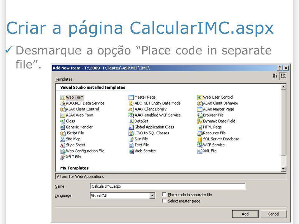 Criar a página CalcularIMC.aspx Desmarque a opção Place code in separate file.