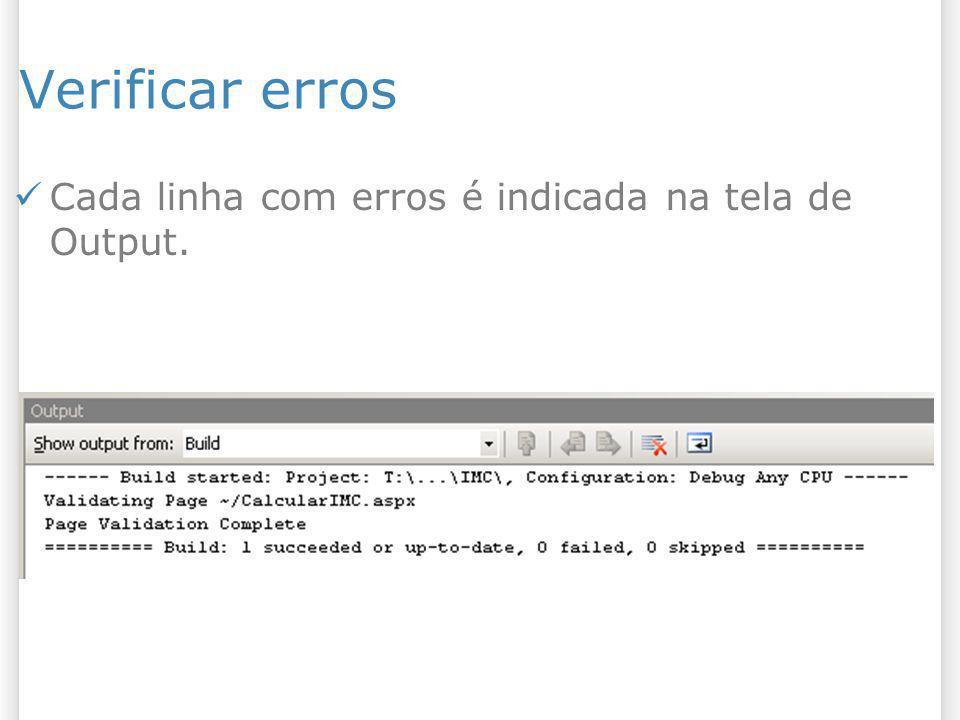 Verificar erros Cada linha com erros é indicada na tela de Output.