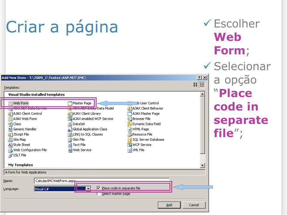 Criar a página Escolher Web Form; Selecionar a opçãoPlace code in separate file;