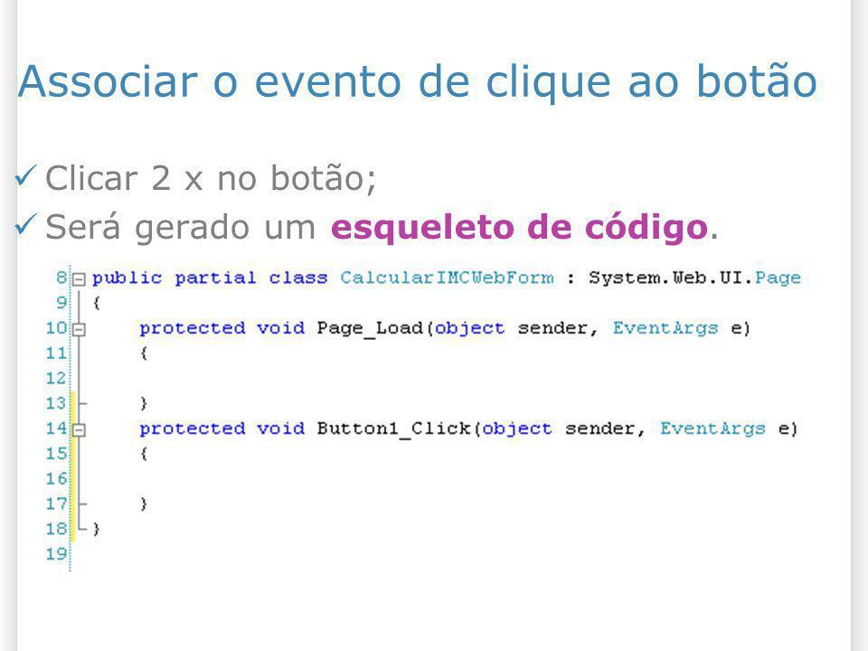 Associar o evento de clique ao botão Clicar 2 x no botão; Será gerado um esqueleto de código.