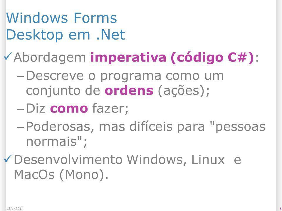 613/1/2014 Windows Forms Desktop em.Net Abordagem imperativa (código C#): – Descreve o programa como um conjunto de ordens (ações); – Diz como fazer;