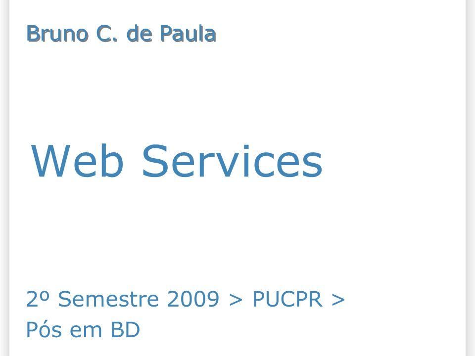 Web Services 2º Semestre 2009 > PUCPR > Pós em BD Bruno C. de Paula