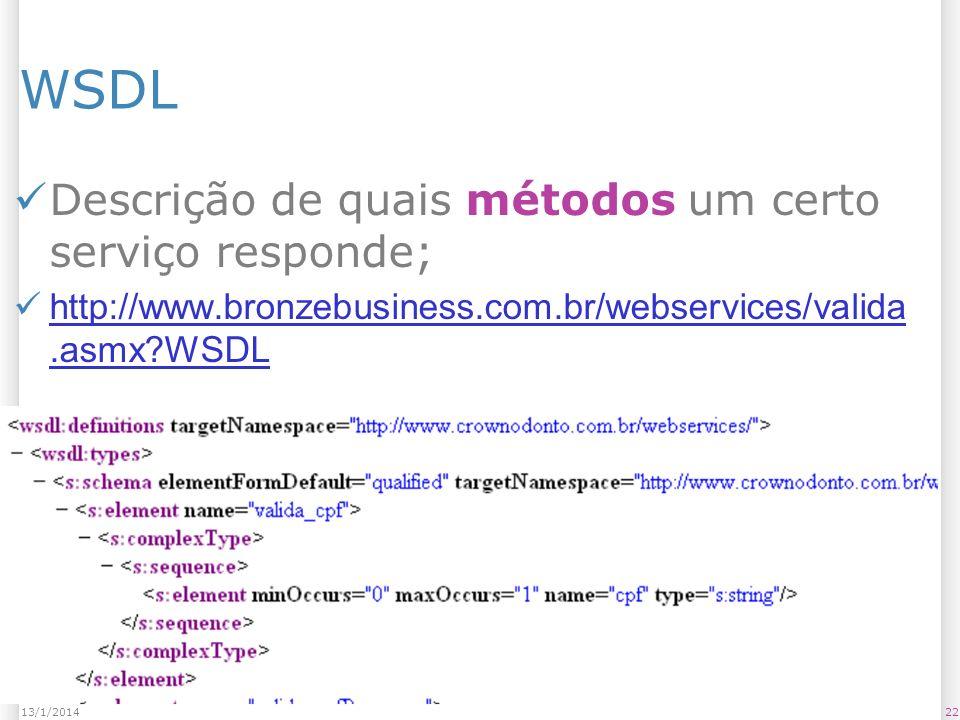 WSDL Descrição de quais métodos um certo serviço responde; http://www.bronzebusiness.com.br/webservices/valida.asmx WSDL http://www.bronzebusiness.com.br/webservices/valida.asmx WSDL 2213/1/2014
