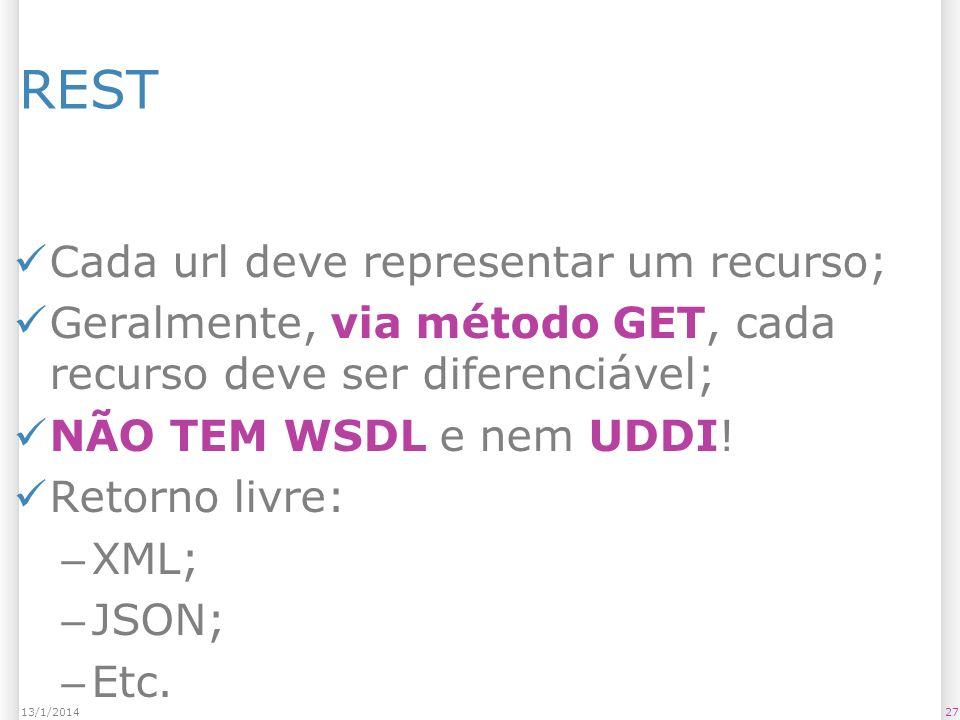 REST Cada url deve representar um recurso; Geralmente, via método GET, cada recurso deve ser diferenciável; NÃO TEM WSDL e nem UDDI.