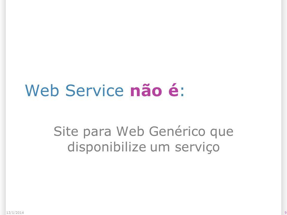 Web Service não é: Site para Web Genérico que disponibilize um serviço 913/1/2014