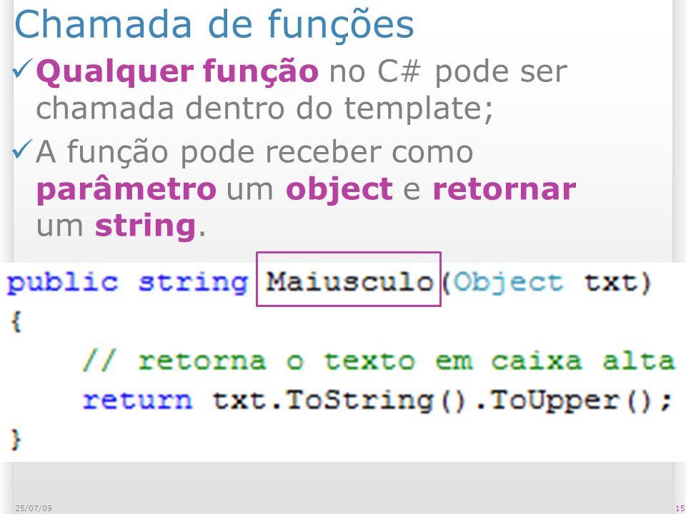 Chamada de funções 1525/07/09 Qualquer função no C# pode ser chamada dentro do template; A função pode receber como parâmetro um object e retornar um