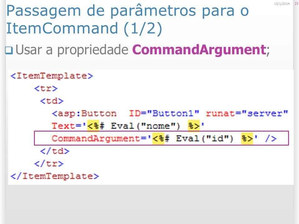 Passagem de parâmetros para o ItemCommand (1/2) Usar a propriedade CommandArgument; 20 13/1/2014
