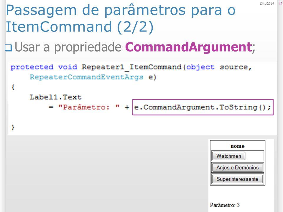 Passagem de parâmetros para o ItemCommand (2/2) Usar a propriedade CommandArgument; 21 13/1/2014