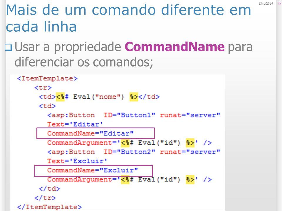 Mais de um comando diferente em cada linha Usar a propriedade CommandName para diferenciar os comandos; 22 13/1/2014
