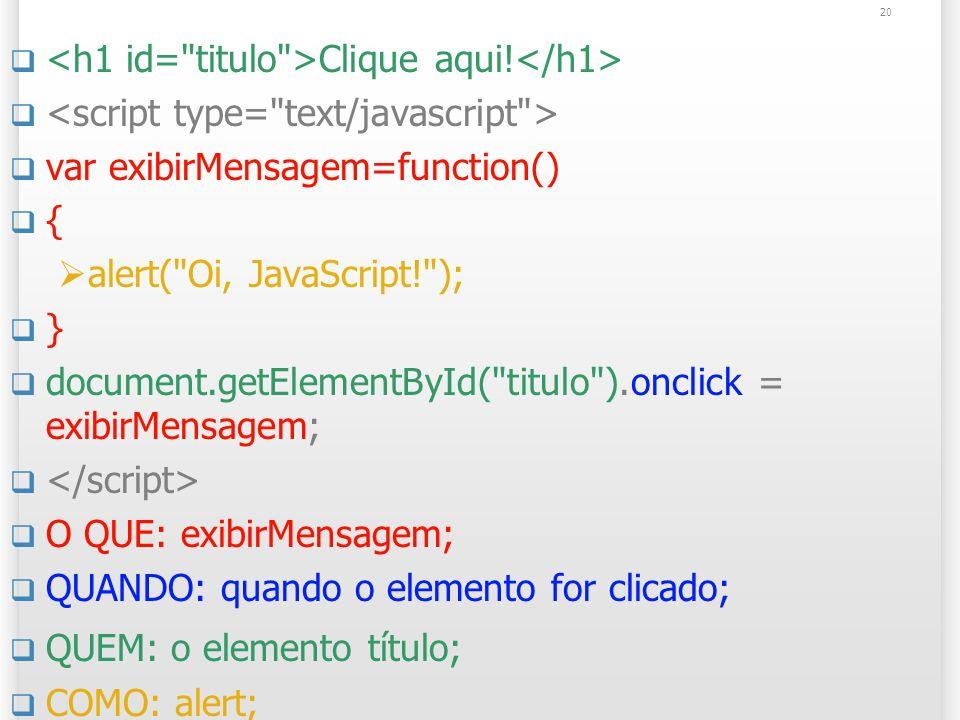 20 Clique aqui! var exibirMensagem=function() { alert(