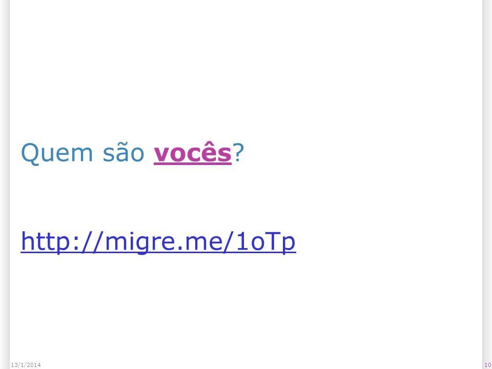 1013/1/2014 Quem são vocês http://migre.me/1oTp http://migre.me/1oTp