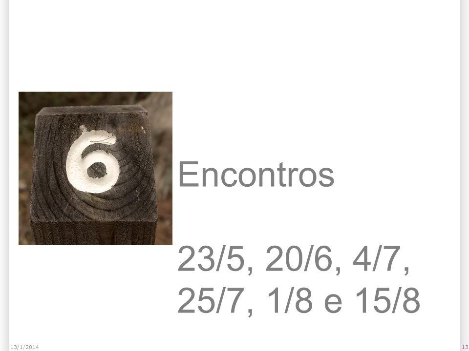 1313/1/2014 Encontros 23/5, 20/6, 4/7, 25/7, 1/8 e 15/8
