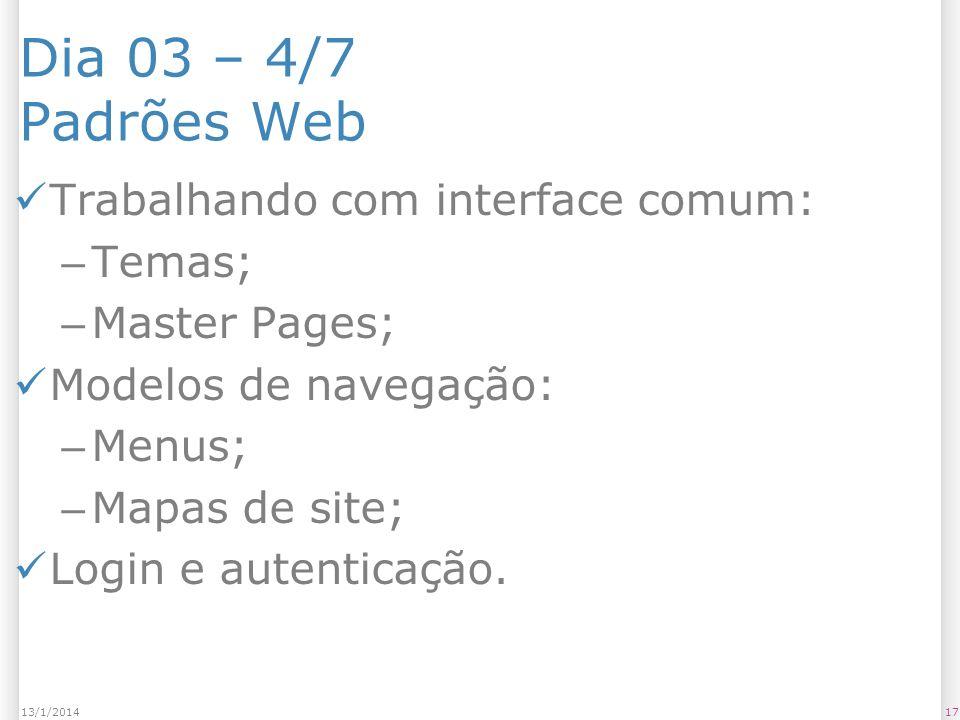 Dia 03 – 4/7 Padrões Web Trabalhando com interface comum: – Temas; – Master Pages; Modelos de navegação: – Menus; – Mapas de site; Login e autenticação.